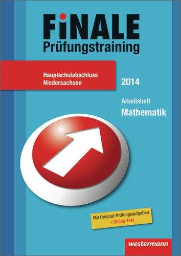 Finale - Prüfungstraining Hauptschulabschluss Nordrhein-Westfalen: Finale - Prüfungstraining Hauptschulabschluss Niedersachsen: Arbeitsheft Mathematik 2014 mit Lösungsheft