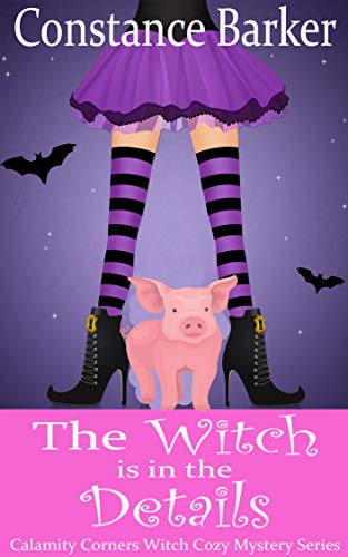 The Witch is in the Details (Calamity Corners Witch Cozy Mystery Series Book 2) by [Barker, Constance]