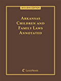 Arkansas Children and Family Laws Annotated, 2015-2016 Edition
