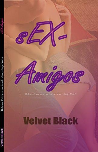 sEX-Amigos: Relatos Eróticos cortos de alto voltaje Vol.5 (Spanish Edition)