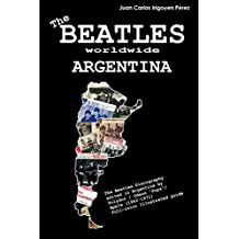 "The Beatles worldwide: Argentina: Discography edited in Argentina by Polydor / Odeon ""Pops"" / Apple (1962-1971). A full-color guide (English Edition)"
