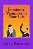 Emotional Vampires in Your Life, Peter Kornfeld, 1492946494