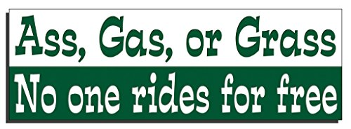 Print For Thought Ass, gas or grass. No one rides for ()