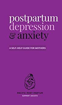 Postpartum depression and anxiety: A self-help guide for mothers by [Pacific Post Partum Support Society]