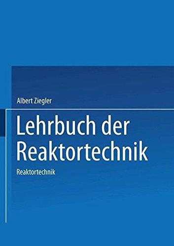 Lehrbuch der Reaktortechnik: Band 2: Reaktortechnik (German Edition) Taschenbuch – 2. Juli 1984 A. Ziegler Springer 3540131809 SCIENCE / Energy