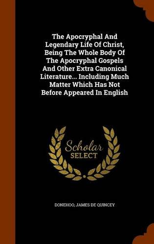 The Apocryphal And Legendary Life Of Christ, Being The Whole Body Of The Apocryphal Gospels And Other Extra Canonical Literature... Including Much Matter Which Has Not Before Appeared In English pdf epub