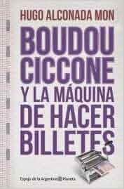 Boudou-Ciccone y la maquina de hacer billetes: Mon Alconada Hu: 9789504931584: Amazon.com: Books