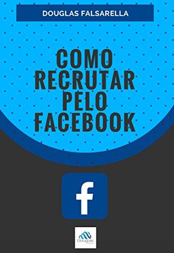 Como Recrutar pelo Facebook: Como prospectar o maior número de pessoas para seu negocio do Marketing de Relacionamento pelo Internet