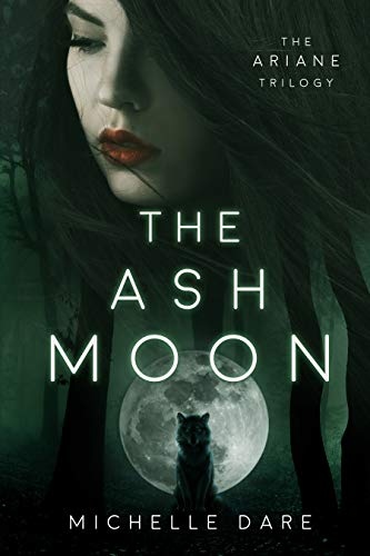 The Ash Moon (The Ariane Trilogy Book 1) by [Dare, Michelle]