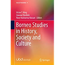 Borneo Studies in History, Society and Culture (Asia in Transition Book 4)