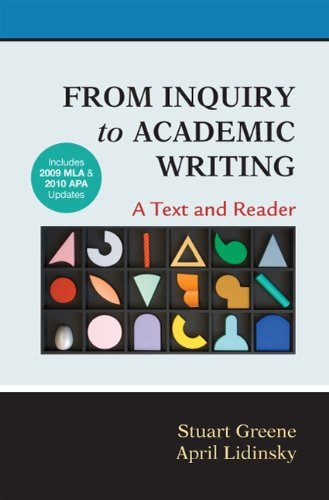 From Inquiry to Academic Writing: A Text and Reader with 2009 MLA and 2010 APA Updates