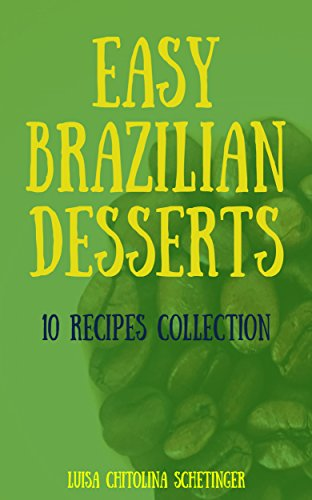 Easy Brazilian Desserts: 10 Recipes Collection (Brazilian Food with Love Book 1)]()