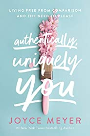Authentically, Uniquely You: Living Free from Comparison and the Need to Please