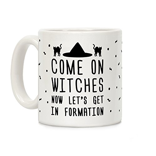 LookHUMAN Come On Witches Now Let's Get In Formation White 11 Ounce Ceramic Coffee Mug