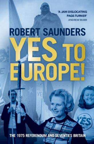 Yes To Europe   The 1975 Referendum And Seventies Britain
