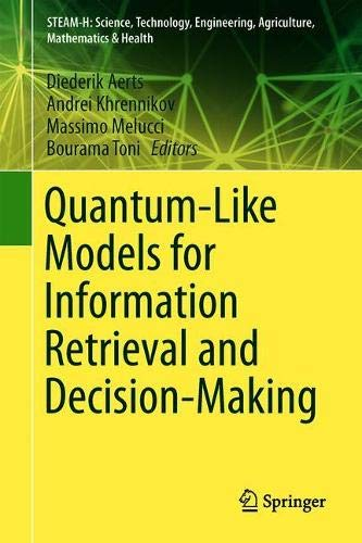 Quantum-Like Models for Information Retrieval and Decision-Making (STEAM-H: Science, Technology, Engineering, Agriculture, Mathematics & Health)