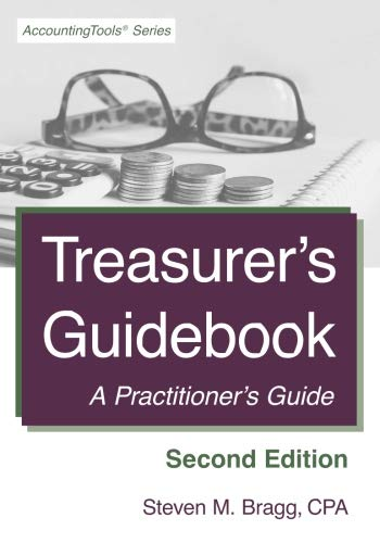 Treasurer's Guidebook: Second Edition: A Practitioner's Guide (Corporate Cash Management Second Edition A Treasurers Guide)