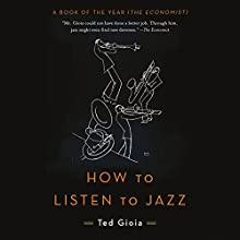 How to Listen to Jazz Audiobook by Ted Gioia Narrated by Peter Ganim