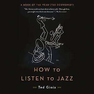 How to Listen to Jazz Hörbuch von Ted Gioia Gesprochen von: Peter Ganim