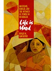 Life is Hard: Machismo, Danger, and the Intimacy of Power in Nicaragua