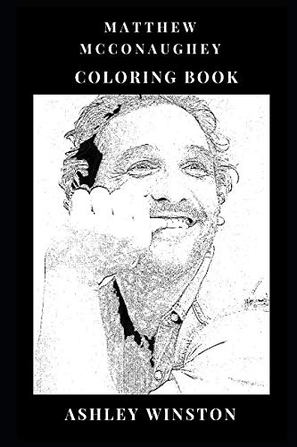 Matthew McConaughey Coloring Book: Dallas Buyers Club and Wolf of the Wall Street Star, True Detective Actor and Academy Award Winner Inspired Adult Coloring Book (Matthew McConaughey Books)