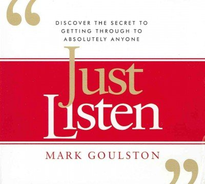 Download Just Listen: Discover the Secret to Getting Through to Absolutely Anyone [ JUST LISTEN: DISCOVER THE SECRET TO GETTING THROUGH TO ABSOLUTELY ANYONE BY Goulston, Mark ( Author ) May-08-2012 PDF