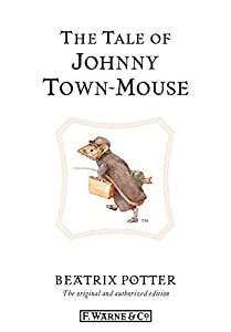 The Tale of Johnny Town-Mouse (Beatrix Potter Originals Book 13)