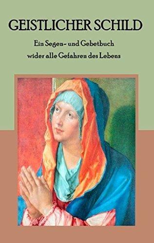 Download Geistlicher Schild - Ein Segen- Und Gebetbuch Wider Alle Gefahren Des Lebens (German Edition) pdf epub