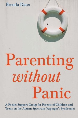 Parenting without Panic: A Pocket Support Group for Parents of Children and Teens on the Autism Spectrum (Asperger's Syndrome) by Brenda Dater (2014-05-21)
