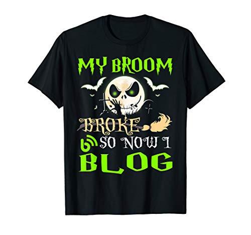 My Broom Broke So Now I Go Blog halloween T-shirt]()