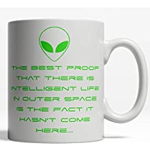 The Best Proof There is Intelligent Life in Out Space is The Fact it Hasn't Come Here - 11 Ounce or 15 Ounce White Coffee Cup (11oz)