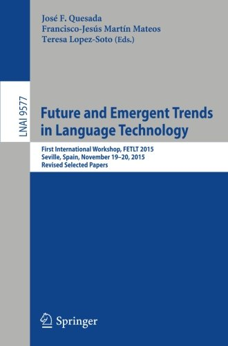 Future and Emergent Trends in Language Technology: First International Workshop, FETLT 2015, Seville, Spain, November 19-20, 2015, Revised Selected Papers (Lecture Notes in Computer Science)
