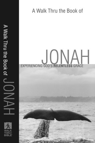 Walk Thru the Book of Jonah, A: Experiencing God's Relentless Grace (Walk Thru the Bible Discussion Guides)