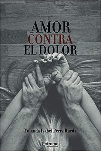 Amor contra el dolor de Yolanda Isabel Pérez Rueda