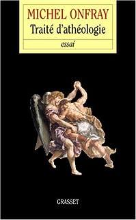 Traité d'athéologie : [essai] : physique de la métaphysique, Onfray, Michel