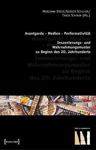 Avantgarde - Medien - Performativität: Inszenierungs- und Wahrnehmungsmuster zu Beginn des 20. Jahrhunderts (Medienumbrüche) Taschenbuch – 1. Dezember 2004 Marijana Erstic Gregor Schuhen Tanja Schwan transcript Verlag