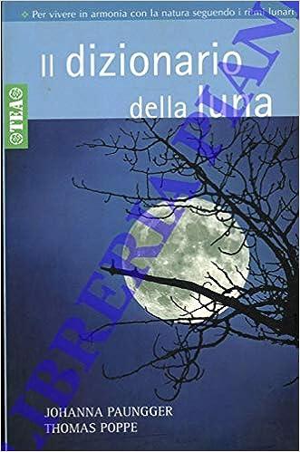 Calendario Lunare 2005.Il Dizionario Della Luna Con Il Calendario Lunare 2005 2016