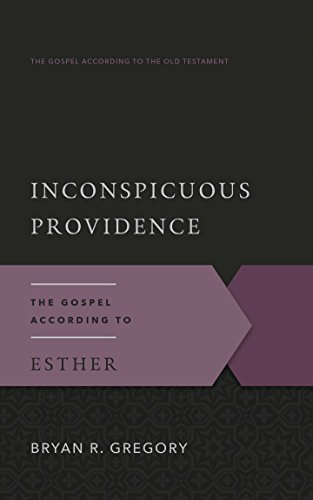 Inconspicuous Providence: The Gospel According to Esther (Gospel According to the Old Testament)