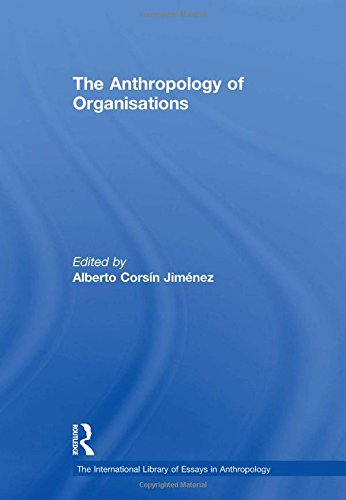 The Anthropology of Organisations (The International Library of Essays in Anthropology)