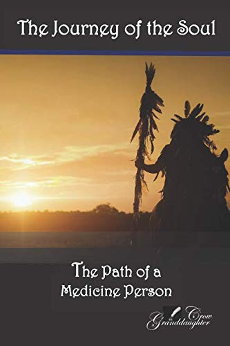 The Journey of the Soul: The Path of a Medicine Person (Granddaughter Crow)