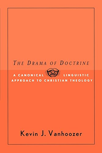 The Drama of Doctrine: A Canonical Linguistic Approach to Christian Doctrine by Westminster John Knox Press