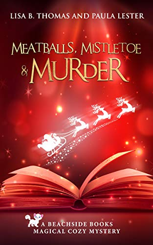 Meatballs, Mistletoe and Murder (Beachside Books Magical Cozy Mystery Book 5) by [Lester, Paula, Thomas, Lisa B.]
