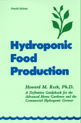 Hydroponic Food Production: A Definitive Guidebook of Soilless Food-Growing Methods by Howard M. Resh (1995-09-03)