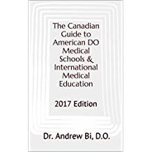 The Canadian Guide to  American DO Medical Schools & International Medical Education: 2017 Edition
