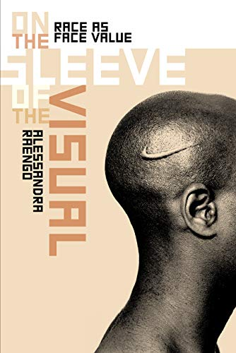 (On the Sleeve of the Visual: Race as Face Value (Interfaces: Studies in Visual Culture))
