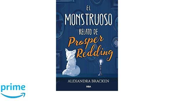 Amazon.com: El mostruoso relato de Prosper Redding (Spanish Edition) (9788427213340): Alexandra Bracken, RBA Molino: Books