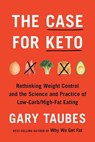 The Case for Keto: Rethinking Weight Control and the Science and Practice of Low-Carb/High-Fat Eating (Gary Taubes Kindle)