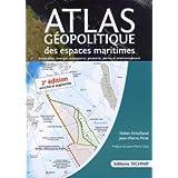 Atlas géopolotique des espaces maritimes, 2e édition (Frontières, énergie, transports, piraterie, pêche et environnement)