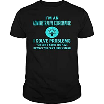 Administrative Coordinator - I Solve Problems - Job Shirt