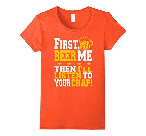 Womens FIRST BEER ME THEN I'LL LISTEN TO YOUR CRAP! Beer T-Shirt Medium Orange